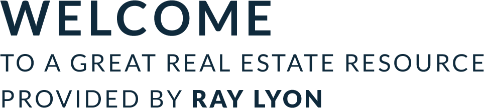 Welcome to a great real estate resource provided by Ray Lyon