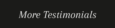 More Testimonials